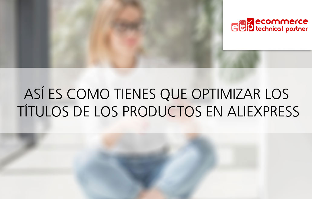 Posicionar productos en AliExpress optimizando títulos